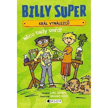 Billy Super Král vynálezců Něco tady smrdí (978-80-253-3100-2)