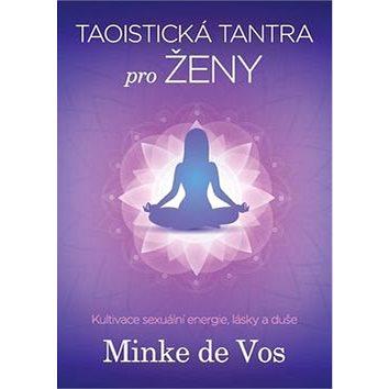 Taoistická tantra pro ženy: Kultivace sexuální energie, lásky a duše (978-80-7306-881-3)