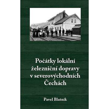 Počátky lokální železniční dopravy v severovýchodních Čechách (978-80-87373-74-3)