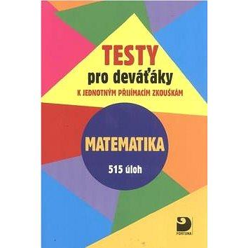 Testy pro deváťáky Matematika 515 úloh: k jednotným přijímacím zkouškám (978-80-7373-133-5)