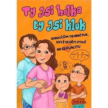 Ty jsi holka, ty jsi kluk: Rodičům to není fuk, když se děti ptají na sexualitu. (978-80-264-1