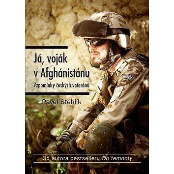 Já, voják v Afghánistánu: Vzpomínky českých veteránů (978-80-264-1431-5)