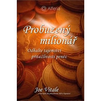 Probuzený milionář: Odhalte tajemství přitažlivosti peněz (978-80-271-0309-6)