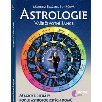 Astrologie vaše životní šance: Magické rituály podle astrologických domů (978-80-88031-08-6)