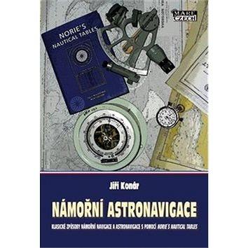 Námořní astronavigace: námořní astronavigace s pomocí Norie´s Nautical Tables (978-80-86930-99-2)