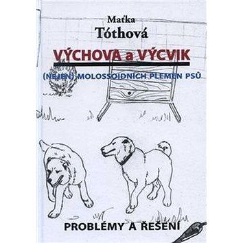 Výchova a výcvik Nejen molossoidních plemen psů: Problémy a řešení (978-80-905204-0-0)