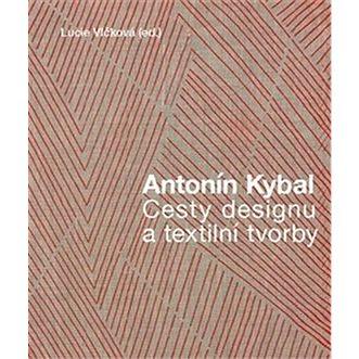 Antonín Kybal: Cesty designu a textilní tvorby (978-80-7437-223-0)