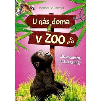 U nás doma v ZOO Jak zachránit gorilí mládě? (978-80-264-1404-9)
