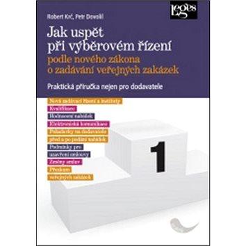 Jak uspět při výběrovém řízení podle nového zákona o zadávání veřejných zakázek: Praktická příručka (978-80-7502-182-3)