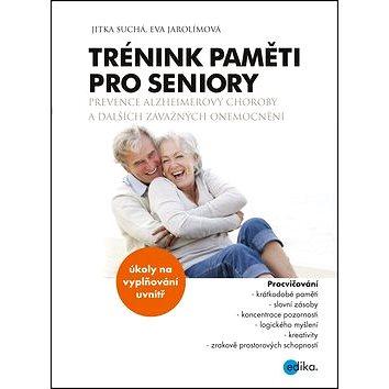 Trénink paměti pro seniory: Prevence Alzheimerovy choroby a dalších závažných onemocnění (978-80-266-0570-6)
