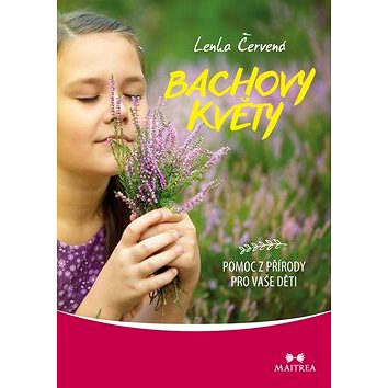 Bachovy květy: Pomoc z přírody pro vaše děti (978-80-7500-229-7)