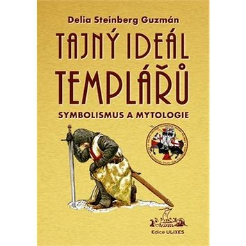 Tajný Ideál Templářů: Symbolismus a mytologie (978-80-86038-76-6)