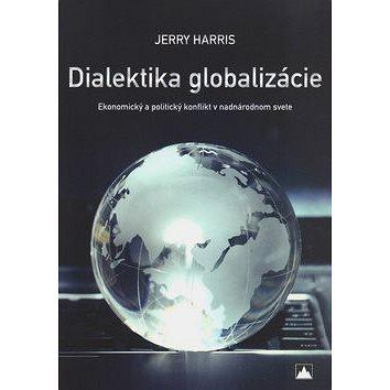 Dialektika globalizácie: Ekonomický a politický konflikt v nadnárodnom svete (978-80-8061-888-9)