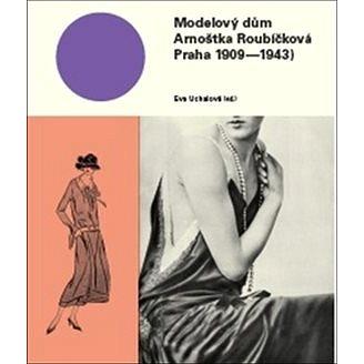 Modelový dům Arnoštka Roubíčková: Praha 1909-1943 (978-80-7437-221-6)