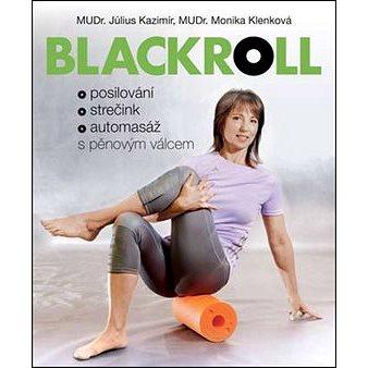 Blackroll: Posilování, strečink, automasáž s pěnovým válcem (978-80-7529-382-4)