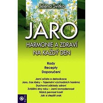 Jaro Harmonie a zdraví na každý den: Rady Recepty Doporučení (978-80-8100-487-2)
