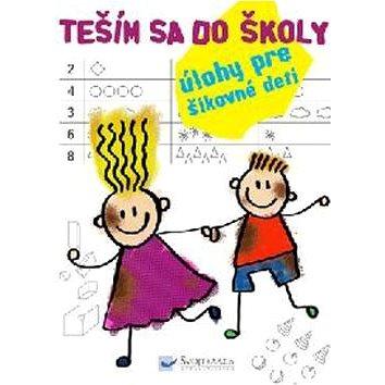 Teším sa do školy: Úlohy pre šikovné deti (978-80-567-0009-9)