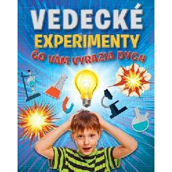 Vedecké experimenty, čo vám vyrazia dych (978-80-567-0022-8)