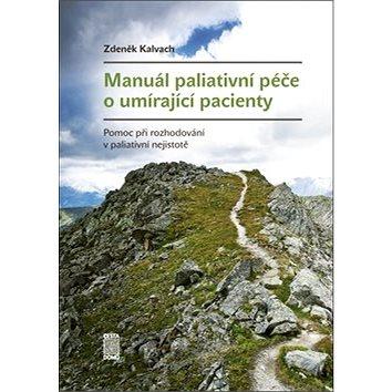 Manuál paliativní péče o umírající pacienty: Pomoc při rozhodování v paliativní nejistotě (978-80-904516-4-3)