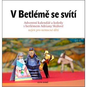 V Betlémě se svítí: Adventní kalendář a koledy s betlémem Adriány Skálové (978-80-88126-0