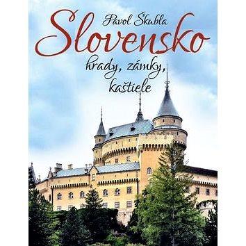 Slovensko hrady, zámky, kaštiele (978-80-7451-634-4)