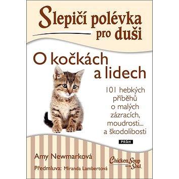 Slepičí polévka pro duši O kočkách a lidech: 101 hebkých příběhů o malých zázracích, moudrosti... a (978-80-7252-677-2)