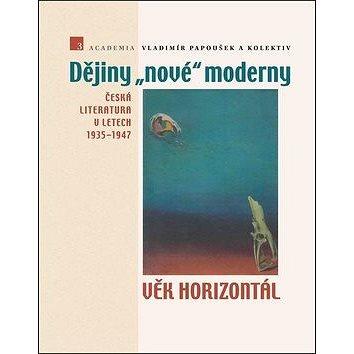 Dějiny nové moderny 3 Věk horizontál: Česká literatura v letech 1935–1947 (978-80-200-2736-8