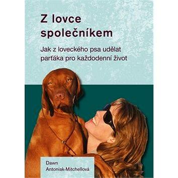 Z lovce společníkem: Jak z loveckého psa udělat parťáka pro každodenní život (978-80-7428-304-8)
