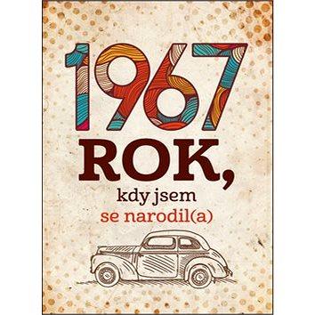 1967 Rok, kdy jsem se narodil(a) (978-80-7261-495-0)