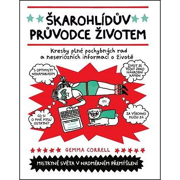 Škarohlídův průvodce životem: Kresby plné pochybných rad a neseriózních informací o životě. (978-80-265-0592-1)