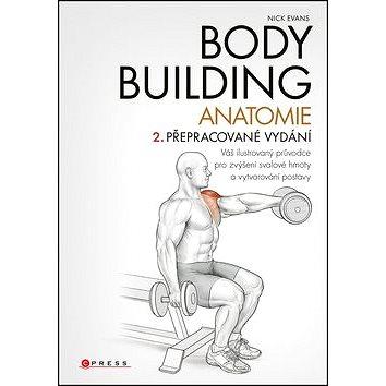 Bodybuilding Anatomie: Váš ilustrovaný průvodce pro zvýšení svalové hmoty a vytvarování postavy (978-80-264-1451-3)
