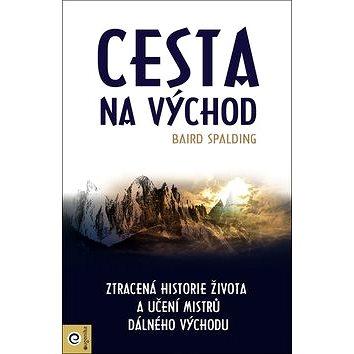 Cesta na Východ: Ztracená historie života a učení mistrů dálného výchdu (978-80-8100-492-6)