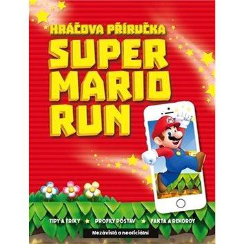 Super Mario Run: Nezávislá a neoficiální Hráčova příručka (978-80-251-4867-9)