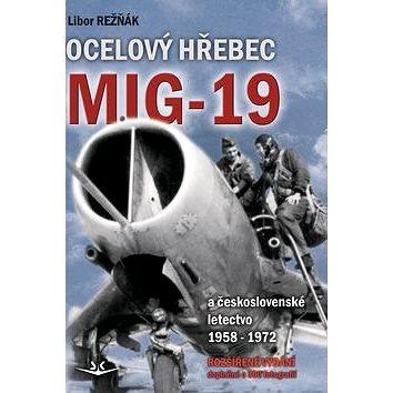 Ocelový hřebec Mig-19: a československé letectvo 1958-1972 - doplněné o rozšířené vydání (978-80-7573-012-1)