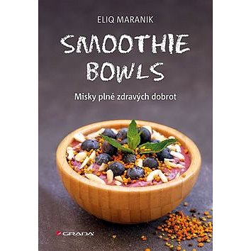 Smoothie bowls: Misky plné zdravých dobrot (978-80-271-0313-3)