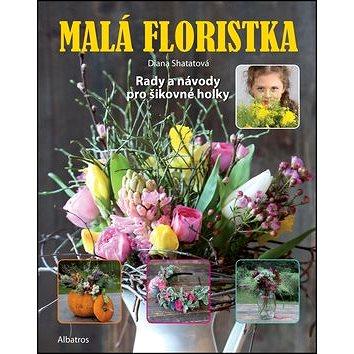 Malá floristka: Rady a návody pro šikovné holky (978-80-00-04712-6)