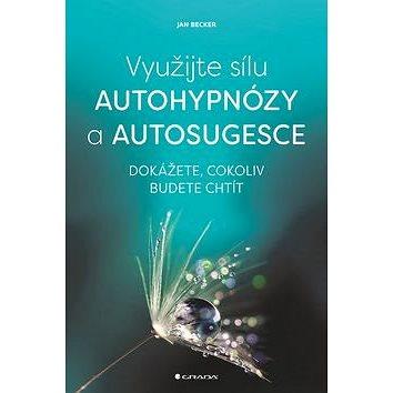 Využijte sílu autohypnózy a autosugesce: Dokážete, cokoliv budete chtít (978-80-271-0382-9)