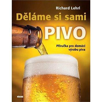 Děláme si sami pivo: Příručka pro domácí výrobu piva (978-80-7433-190-9)