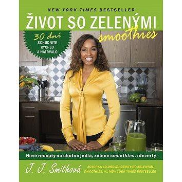 Život so zelenými smoothies: Nové recepty na chutné jedlá, zelené smoothies a dezerty (978-80-222-0868-0)