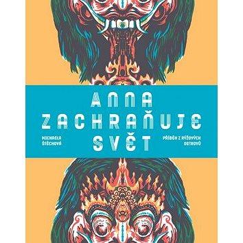 Anna zachraňuje svět: Příběh z rýžových ostrovů (978-80-249-3338-2)