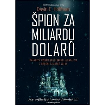 Špion za miliardu dolarů: Pravdivý příběh sovětského agenta CIA z období studené války (978-80-264-1518-3)