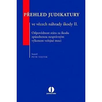 Přehled judikatury ve věcech náhrady škody II.: Odpovědnost státu za škodu způsobenou nesprávným výk (978-80-7552-361-7)