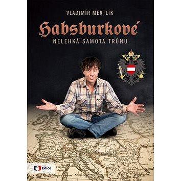 Habsburkové: Nelehká samota trůnu (978-80-7404-222-5)