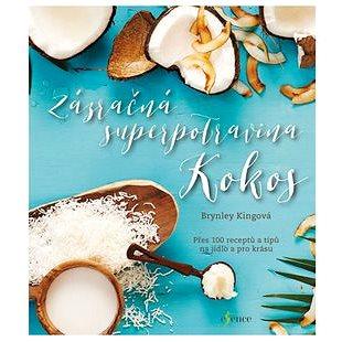 Zázračná superpotravina kokos: Přes 100 receptů a tipů na jídlo a pro krásu (978-80-7549-281-4)