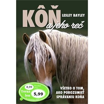 Kôň a jeho reč: Všetko o tom, ako porozumieť správaniu koňa (978-80-7451-628-3)