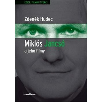 Miklós Jancsó a jeho filmy: Dějiny, moc a prostor v historických filmech Miklóse Jancsóa (1963–1981) (978-80-87292-34-1)