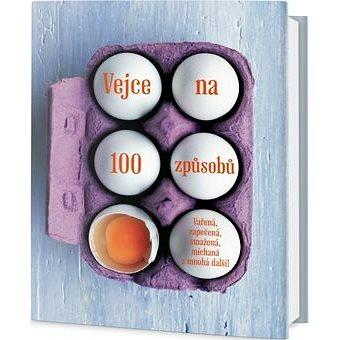 Vejce na 100 způsobů: Vařená, zapečená, smažená, míchaná a mnohá další! (978-80-7390-185-1)
