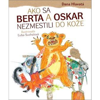 Ako sa Berta a Oskar nezmestili do kože (978-80-8142-682-7)