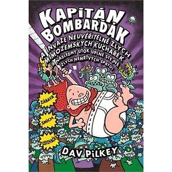Kapitán Bombarďák a invaze neuvěřitelně zlých mimozemských kuchařek: a Následný útok úplně stejně zl (978-80-269-0685-8)