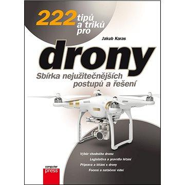 222 tipů a triků pro drony: Sbírka nejužitečnějších postupů a řešení (978-80-251-4874-7)
